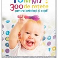 Yummy! 300 de retete pentru bebelusi si copii
