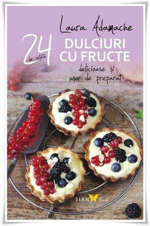 Dulciuri cu fructe - 24 retete Laura Adamache - carte, editura SIAN Books